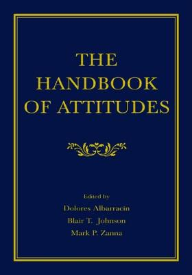 The Handbook Of Attitudes By Albarracin, Dolores (EDT)/ Johnson, Blair T. (EDT)/ Zanna, Mark P. (EDT)